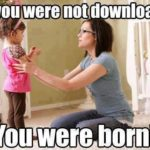 No, You Were Not Downloaded – Funny Pics for WhatsApp
