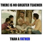 There is no Greater Teacher than a Father