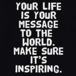 Your Life is your Message – Life qoute