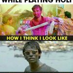 Holi Expectation and Reality