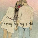 Stay by my side – WhatsApp Quotes For Love Forever